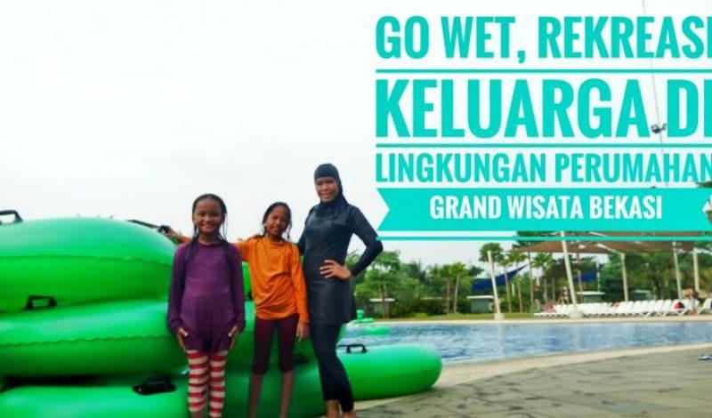 Go Wet, Rekreasi Keluarga Di Lingkungan Perumahan Grand Wisata Bekasi